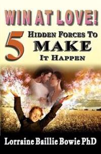 Win at Love!: 5 Hidden Forces to Make It Happen