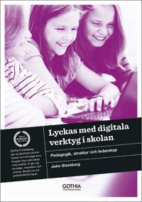 Lyckas med digitala verktyg i skolan : pedagogik, struktur och ledarskap