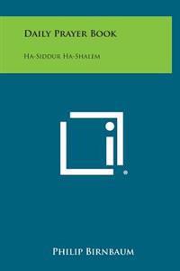Daily Prayer Book: Ha-Siddur Ha-Shalem