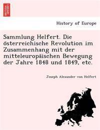 Sammlung Helfert. Die O Sterreichische Revolution Im Zusammenhang Mit Der Mitteleuropa Ischen Bewegung Der Jahre 1848 Und 1849, Etc.
