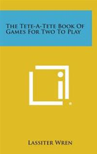 The Tete-A-Tete Book of Games for Two to Play