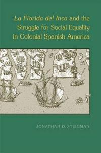 La Florida Del Inca And the Struggle for Social Equality in Colonial Spanish America