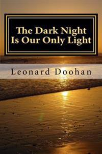 The Dark Night Is Our Only Light: A Study of the Book of the Dark Night by John of the Cross