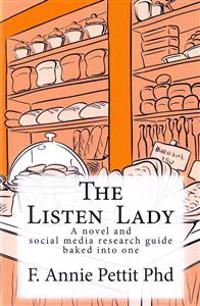 The Listen Lady: A Novel and Social Media Research Guide Baked Into One