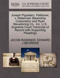 Joseph Pignataro, Petitioner, V. Waterman Steamship Corporation and Ryan Stevedoring Co., Inc. U.S. Supreme Court Transcript of Record with Supporting Pleadings