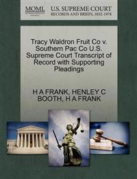 Tracy Waldron Fruit Co V. Southern Pac Co U.S. Supreme Court Transcript of Record with Supporting Pleadings