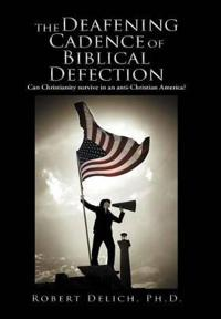 The Deafening Cadence of Biblical Defection