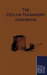 The Ceylon Tea-Makers Hand-Book