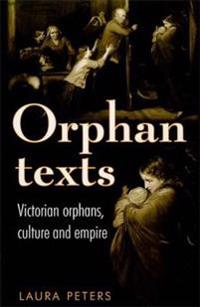 Orphan Texts: Victorians, Orphans, Culture and Empire