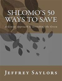 Shlomo's 50 Ways to Save: A Genius Approach to Stretching the Green