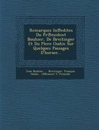 Remarques In¿edites Du Pr¿esident Bouhier, De Breitinger Et Du Plere Oudin Sur Quelques Passages D'horace...