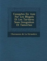 Conqu Tes En Asie Par Les Mogols Et Les Tartares Sous Gengiskan Et Tamerlan