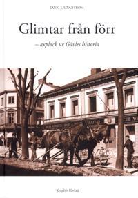 Glimtar från förr : axplock ur Gävles historia