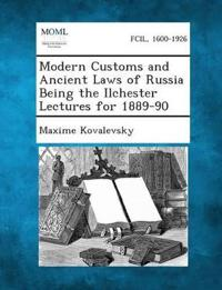 Modern Customs and Ancient Laws of Russia Being the Ilchester Lectures for 1889-90