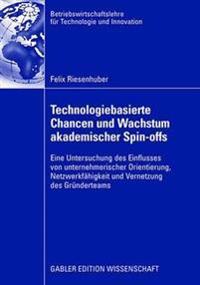 Technologiebasierte Chancen Und Wachstum Akademischer Spin-Offs: Eine Untersuchung Des Einflusses Von Unternehmerischer Orientierung, Netzwerkfähigkei