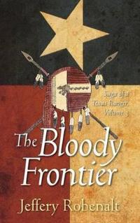 The Bloody Frontier: Saga of a Texas Ranger: Volume 3