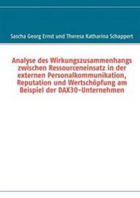 Analyse Des Wirkungszusammenhangs Zwischen Ressourceneinsatz in Der Externen Personalkommunikation, Reputation Und Wertsch Pfung Am Beispiel Der Dax30-Unternehmen