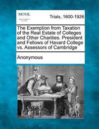 The Exemption from Taxation of the Real Estate of Colleges and Other Charities. President and Fellows of Havard College vs. Assessors of Cambridge