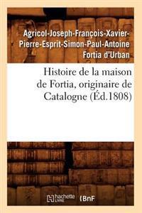 Histoire de la Maison de Fortia, Originaire de Catalogne, (�d.1808)