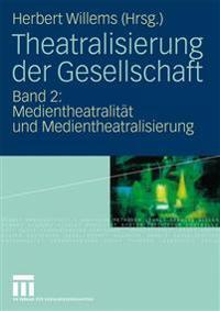 Theatralisierung Der Gesellschaft: Band 2: Medientheatralität Und Medientheatralisierung