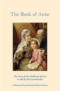 The Book of Anne: The Story of the Childhood of Jesus as Told by His Grandmother