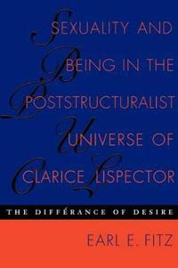 Sexuality and Being in the Poststructuralist Universe of Clarice Lispector