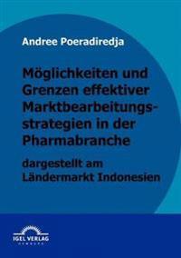 Möglichkeiten Und Grenzen Effektiver Marktbearbeitungsstrategien in Der Pharmabranche Dargestellt Am Ländermarkt Indonesien