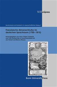 Franzosische Almanachkultur Im Deutschen Sprachraum (1700-1815): Gattungsstrukturen, Komparatistische Aspekte, Diskursformen