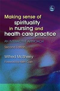 Making Sense of Spirituality in Nursing And Health Care Practice