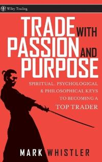 Trade With Passion and Purpose: Spiritual, Psychological and Philosophical
