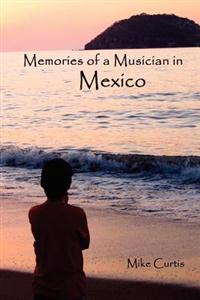 Memories of a Musician in Mexico