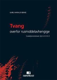 Tvang overfor rusmiddelavhengige - Karl Harald Søvig   Inprintwriters.org
