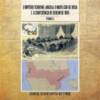 O Império Tchokwe; Angola; O Mapa Cor - De - Rosa E a Conferê Ncia De Berlim De 1885