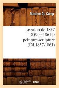 Le Salon de 1857 [1859 Et 1861]: Peinture-Sculpture (�d.1857-1861)