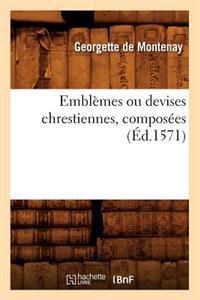 Emblemes Ou Devises Chrestiennes, Composees (Ed.1571)