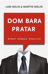 Dom bara pratar - Prat, press, politik
