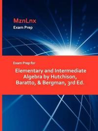 Exam Prep for Elementary and Intermediate Algebra by Hutchison, Baratto, & Bergman, 3rd Ed.