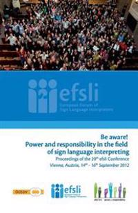 Be Aware! Power and Responsibility in the Field of Sign Language Interpreting: Proceedings of the 20th Efsli Conference