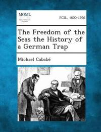 The Freedom of the Seas the History of a German Trap