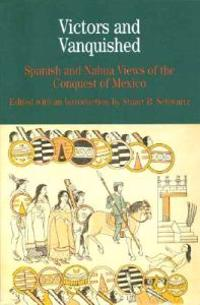 Victors and Vanquished: Spanish and Nahua Views of the Conquest of Mexico