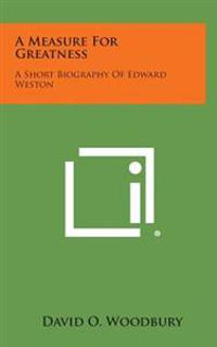 A Measure for Greatness: A Short Biography of Edward Weston