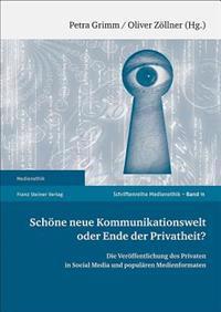 Schone Neue Kommunikationswelt Oder Ende der Privatheit?: Die Veroffentlichung Des Privaten In Social Media Und Popularen Medienformaten