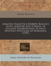 Analysis Dialectica Roberti Rolloci Scoti, Ministri Iesu Christi, in Ecclesia Edinburgensi, in Pauli Apostoli Epistolam Ad Romanos. (1593)