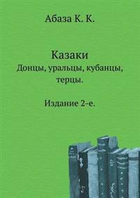 Kazaki. Dontsy, Ural'tsy, Kubantsy, Tertsy. Izdanie 2-E.
