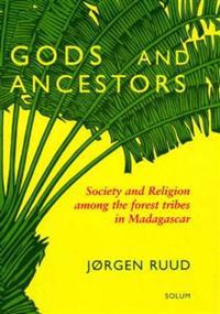 Gods and Ancestors: Society and Religion Among the Forest Tribes in Madagascar