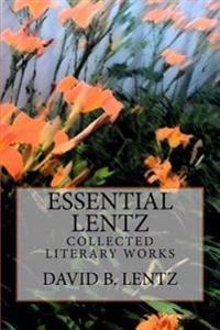 Essential Lentz: Collected Literary Works