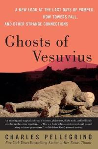 Ghosts of Vesuvius: A New Look at the Last Days of Pompeii, How Towers Fell, and Other Strange Connections