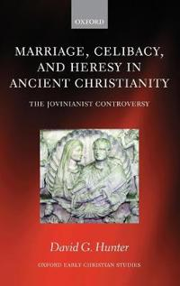 Marriage, Celibacy, and Heresy in Ancient Christianity