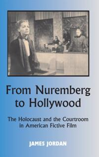 From Nuremberg to Hollywood: The Holocaust and the Courtroom in American Fictive Film