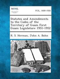 Statutes and Amendments to the Codes of the Territory of Guam First Guam Legislature 1951-1952
